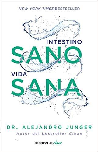 Intestino sano, vida sana / Clean Gut (Spanish Edition) by Alejandro Junger (Julio 31, 2018)