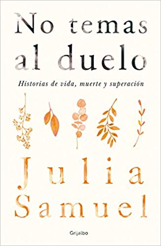No temas al duelo / Grief Works (Spanish Edition) by Julia Samuel (Junio 26, 2018)