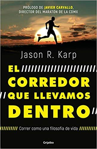 El corredor que llevamos dentro / The Inner Runner (Spanish Edition) by Jason R. Karp (Junio 26, 2018) - libros en español - librosinespanol.com