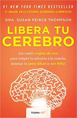 Libera tu cerebro / Bright Line Eating by Susan Peirce Thompson (Junio 26, 2018) - libros en español - librosinespanol.com