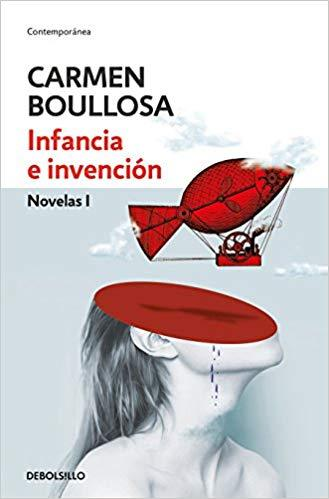 Infancia e invención / Youth and Invention (Contemporanea) by Carmen Boullosa (Julio 31, 2018)