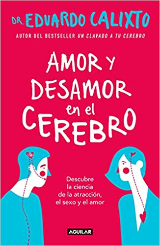 Amor y desamor en el cerebro / Love and Lack of Love in the Brain (Spanish Edition) by Eduardo Calixto (Julio 31, 2018) - libros en español - librosinespanol.com