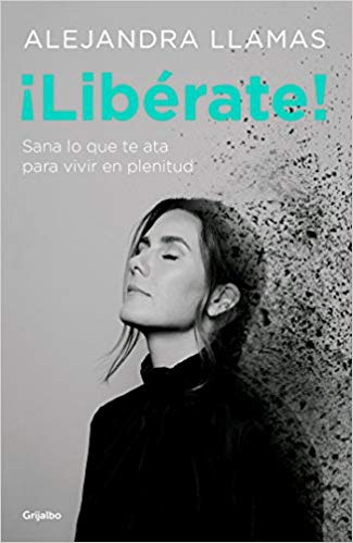 ¡Libérate! / Free Yourself! by Alejandra Llamas (August 21, 2018) - libros en español - librosinespanol.com