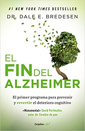 El fin del Alzheimer / The End of Alzheimer's by Dale Bredesen (Agosto 21, 2018)
