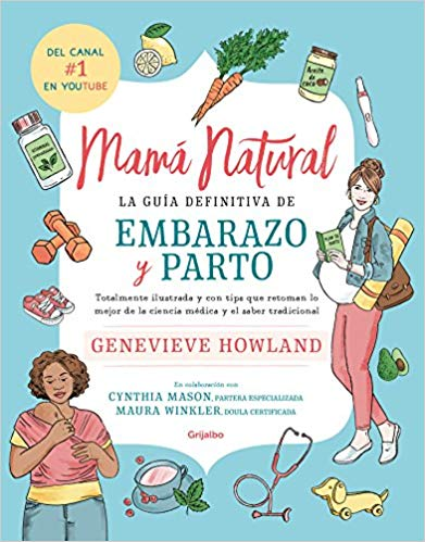 Mamá natural / The Mama Natural Week-by-Week Guide to Pregnancy and Childbirth by Genevieve Howland (Agosto 21, 2018) - libros en español - librosinespanol.com