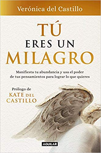 Tú eres un milagro / You Are a Miracle (Spanish Edition) by Veronica del Castillo (Agosto 21, 2018)