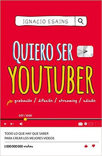 Quiero ser youtuber / I Want to Be a YouTuber by Ignacio Esains (Junio 26, 2018) - libros en español - librosinespanol.com