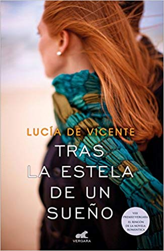 Tras la estela de un sueño (Premio Vergara 2018) / In Search of a Dream by Lucia De Vicente (Junio 26, 2018) - libros en español - librosinespanol.com
