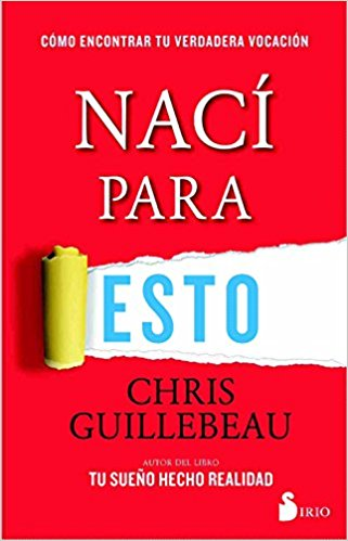 Naci para esto/ Born for This by Chris Guillebeau (Junio 15, 2017) - libros en español - librosinespanol.com
