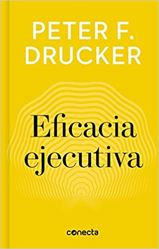 Eficacia ejecutiva / Executive Effectiveness by Peter F. Drucker (Julio 31, 2018) - libros en español - librosinespanol.com