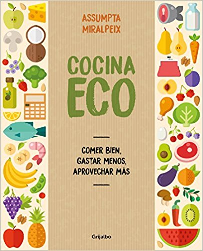 Cocina eco: comer bien, gastar menos / Eco Kitchen: Eat Great While Spending Less by Assumpta Miralpeix (Abril 24, 2018) - libros en español - librosinespanol.com
