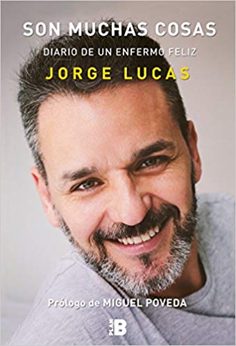 Son muchas cosas. Diario de un enfermo feliz / It's a Lot of Things: Diary of a Happy Sick Person by Jorge Lucas (Julio 31, 2018)