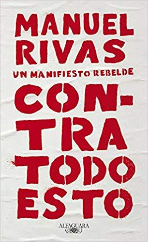 Contra todo esto / Against All of This by Manuel Rivas (Julio 31, 2018) - libros en español - librosinespanol.com