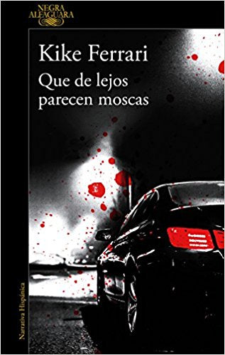 Que de lejos parecen moscas / They Look Like Flies From Afar by Kike Ferrari (Abril 24, 2018) - libros en español - librosinespanol.com