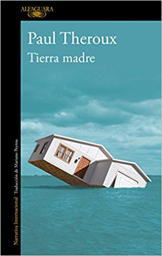 Tierra madre / Mother Land by Paul Theroux (Agosto 21, 2018)