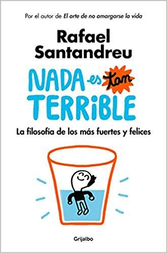 Nada es tan terrible: La filosofía de los más fuertes y felices / It's Not So Terrible by Rafael Santandreu (Junio 26, 2018) - libros en español - librosinespanol.com