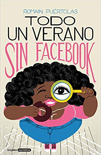 Todo un verano sin Facebook / A Summer without Facebook by Romain Puertolas (Julio 31, 2018) - libros en español - librosinespanol.com