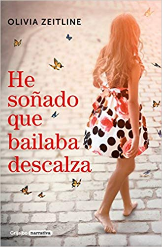 He soñado que bailaba descalza / I Dreamed That I Danced Barefoot by Olivia Zeitline (Agosto 21, 2018)