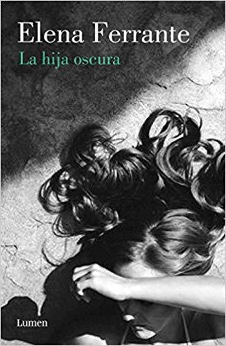La hija oscura / Lost Daughter by Elena Ferrante (Julio 31, 2018)