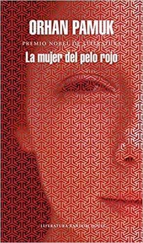 La mujer del pelo rojo / The Red - Haired Woman by Orhan Pamuk (Junio 26, 2018) - libros en español - librosinespanol.com