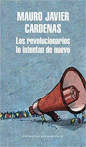 Los revolucionarios lo intentan de nuevo / The Revolutionaries Try Again by Mauro Javier Cardenas (Junio 26, 2018)