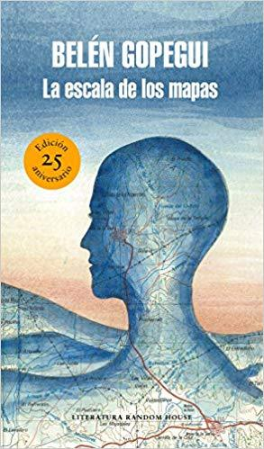 La escala de los mapas (Edición 25 Aniversario)/The Scale of Maps by Belen Gopegui (Junio 26, 2018)
