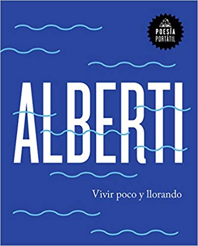 Vivir poco y llorando / Live Little and Crying (Spanish Edition) by Rafael Alberti (Julio 31, 2018)