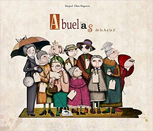 Abuelas de la A a la Z / Granmother's From A to Z by Raquel Diaz Reguera, Lincoln Child (Febrero 28, 2017) - libros en español - librosinespanol.com