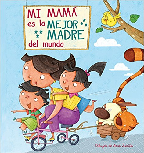 Mi máma es la mejor madre del mundo / My Mom is the best Mom in the World by Ana Zurita, Lincoln Child (Agosto 30, 2016) - libros en español - librosinespanol.com