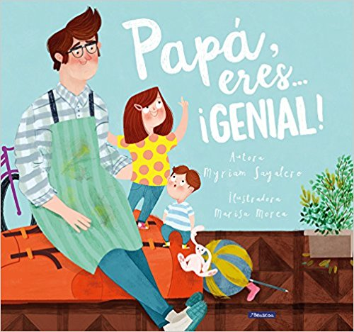 Papá, eres... ¡genial! / Dad, You Are Awesome! by Myriam Sayalero, Sarah Torres (Junio 20, 2017)