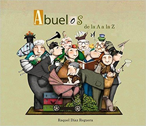Abuelos de la A a la Z / Grandfather's From A to Z (Spanish Edition) by Raquel Diaz Reguera, Yordi Rosado (Septiembre 27, 2016) - libros en español - librosinespanol.com