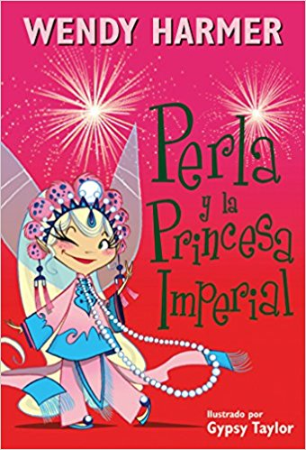 Perla y la princesa imperial / Perla and the Imperial Princess by Wendy Harmer (Octubre 25, 2016)