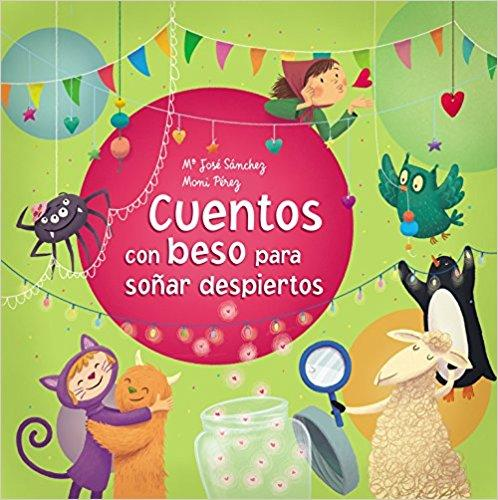 Cuentos con beso para soñar despiertos/Stories With a Kiss to Dream Awake by Ma. Jose Sanchez, Moni Perez (Enero 31, 2017) - libros en español - librosinespanol.com