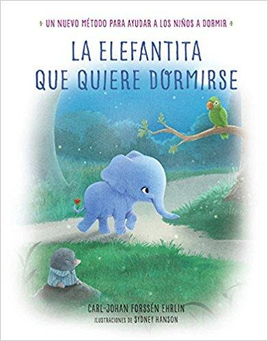 La elefantita que quiere dormirse/The Little Elephant Who Wants to Fall Asleep: Un nuevo metodo para ayudar a los niños a dormir by Carl-Johan Forssen Ehrlin (Agosto 29, 2017)