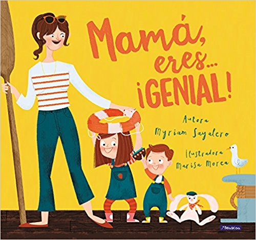 Mamá, eres ¡genial! / Mom, You Are Awesome! by Myriam Sayalero (Julio 25, 2017)