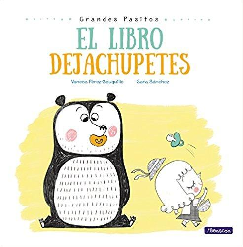 El libro dejachupetes/Big Baby Steps: The Pacifier Give-Up Book (Grandes Pasitos/Big Baby Steps) by Vanesa Perez-Sauquillo, Sara Sanchez (Agosto 29, 2017) - libros en español - librosinespanol.com