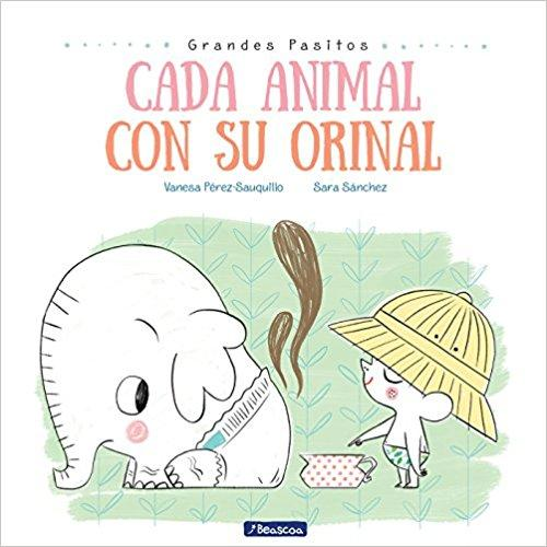 Cada animal con su orinal/Each Animal to Their Own Potty (Grandes Pasitos/Big Baby Steps) (Spanish Edition) by Vanesa Perez Sauquillo (Mayo 29, 2018) - libros en español - librosinespanol.com