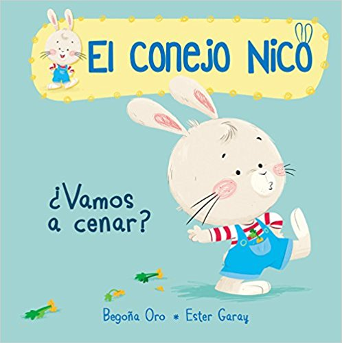 ¿Vamos a cenar?/Are We Having Dinner? (El conejo Nico) by Begona Oro (Agosto 28, 2018) - libros en español - librosinespanol.com