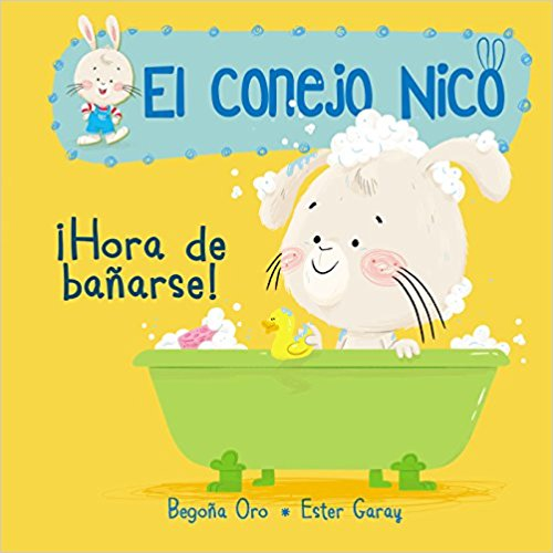 ¡Hora de bañarse!/It's Bath Time! (El conejo Nico) by Begona Oro (Agosto 28, 2018)