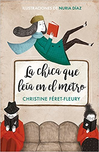 La chica que leía en el metro / The Girl Who Read on the Metro by Christine Feret-Fleury (Abril 24, 2018) - libros en español - librosinespanol.com