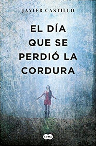 El día que se perdió la cordura / The Day Sanity was Lost by Javier Castillo (Junio 20, 2017) - libros en español - librosinespanol.com
