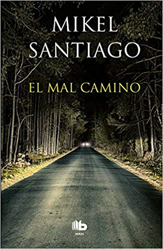 El mal camino / The Wrong Way by Mikel Santiago (Agosto 21, 2018) - libros en español - librosinespanol.com