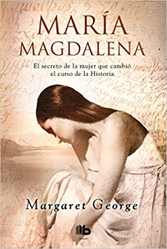 María Magdalena / Mary Magdalene (Spanish Edition) by Margaret George (Mayo 29, 2018)