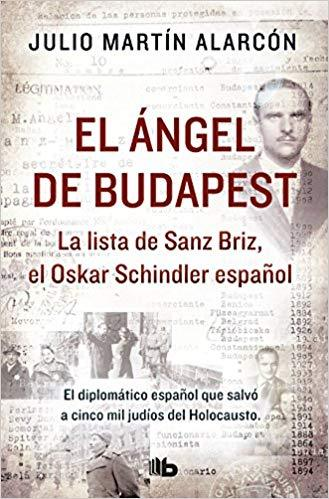 El ángel de Budapest: La lista de Sanz Briz, el Oskar Schindler español / The Angel of Budapest by Julio Martin Alarcon (Junio 26, 2018) - libros en español - librosinespanol.com