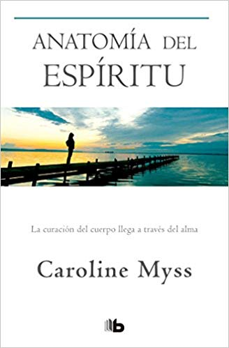 Anatomía del espíritu / Anatomy of the Spirit (Spanish Edition) by Caroline Myss (Agosto 21, 2018) - libros en español - librosinespanol.com