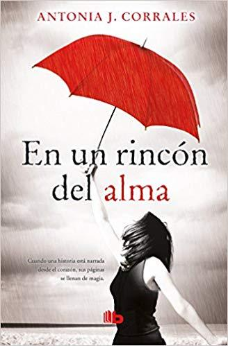 En un rincón del alma / Deep in my Soul (Spanish Edition) by Antonia J. Corrales (Junio 26, 2018)