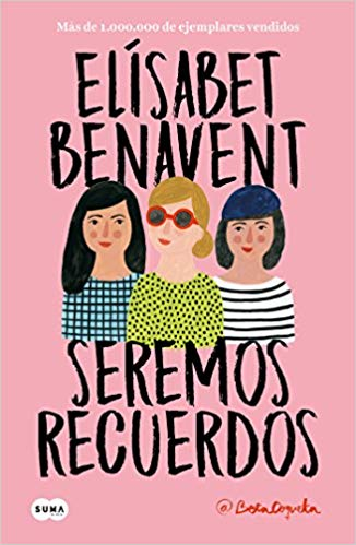 Seremos recuerdos / We Will Become Memories (Canciones y recuerdos) by Elisabet Benavent (Agosto 21, 2018)