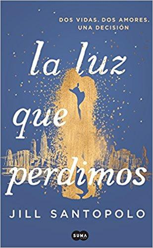 La luz que perdimos / The Light We Lost by Jill Santopolo (Julio 31, 2018)