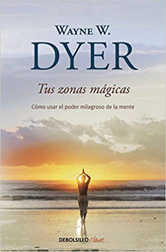 Tus zonas mágicas / Real Magic (Spanish Edition) by Wayne W. Dyer (Julio 31, 2018)