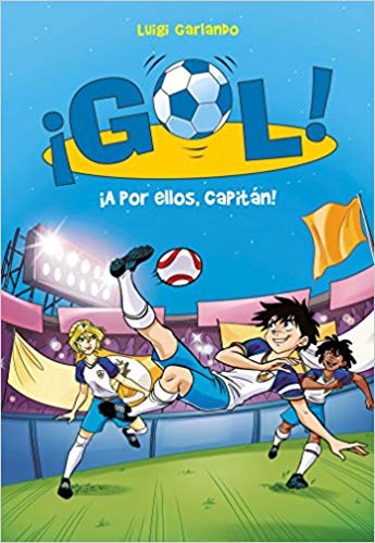 ¡A por ellos, capitán!/ Go Get Them, Captain! (¡Gol!) (Spanish Edition) by Luigi Garlando (Marzo 28, 2017)